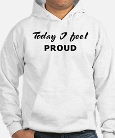 Today I feel proud Hoodie