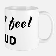 Today I feel proud Mug