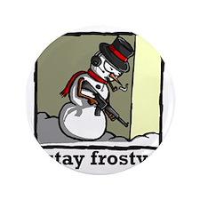 "stay frosty final 3.5"" Button"
