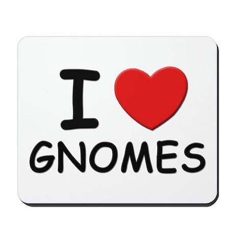 I love gnomes Mousepad