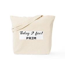 Today I feel prim Tote Bag