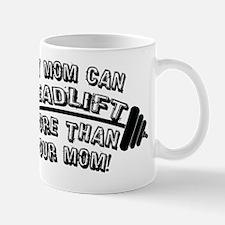 2-my-mom-can-deadlift-more-than-your-mo Mug