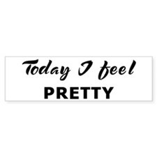 Today I feel pretty Bumper Bumper Sticker