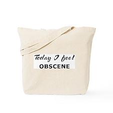 Today I feel obscene Tote Bag