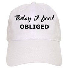 Today I feel obliged Baseball Baseball Cap