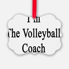 I'm The Volleyball Coach  Ornament