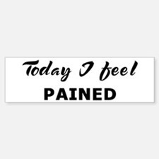 Today I feel pained Bumper Bumper Bumper Sticker