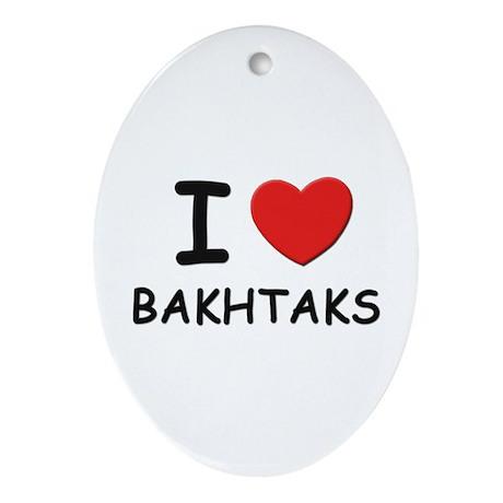 I love bakhtaks Oval Ornament