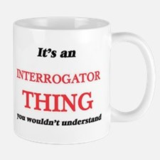 It's and Interrogator thing, you wouldn&# Mugs