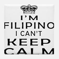 I Am Filipino I Can Not Keep Calm Tile Coaster