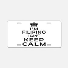 I Am Filipino I Can Not Keep Calm Aluminum License