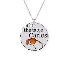not at the table carlos Necklace