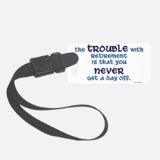 trouble with retirement Luggage Tag