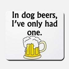 In Dog Beers Mousepad