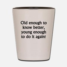 Young Enough To Do It Again Shot Glass