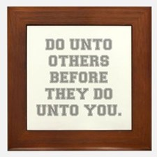 DO UNTO OTHERS BEFORE THEY DO UNTO YOU Framed Tile