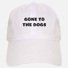 GONE TO THE DOGS Baseball Baseball Cap
