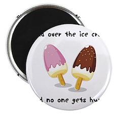 Hand over the ice cream Magnet
