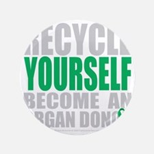"""Recycle-Yourself-Organ-Donor-blk 3.5"""" Button"""