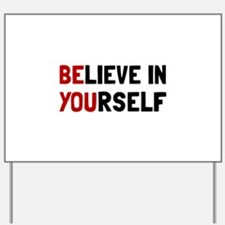Believe In Yourself Yard Sign