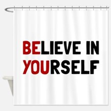 Believe In Yourself Shower Curtain