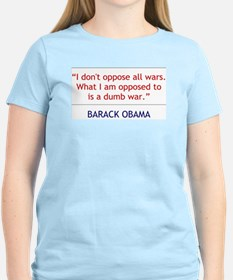 """Obama Quote """"I Oppose a Dumb War"""" Women's T-shirt"""