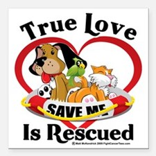 "Rescued-Love-2009 Square Car Magnet 3"" x 3"""