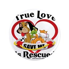 "Rescued-Love-2009 3.5"" Button"