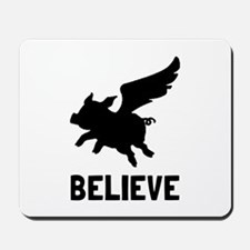 Flying Pig Believe Mousepad