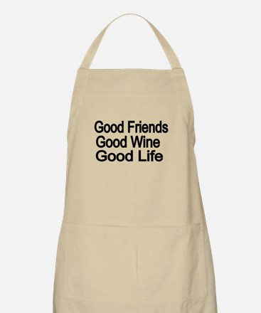 Good Friends,Good Wine, Good Life Apron