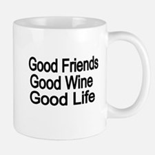 Good Friends,Good Wine, Good Life Mugs