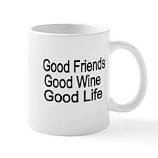 Good Friends,Good Wine, Good Life Mugs