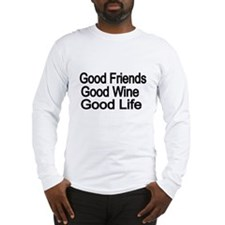 Good Friends,Good Wine, Good Life Long Sleeve T-Sh
