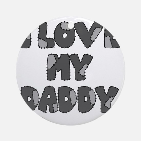 lovemydaddy3 Round Ornament