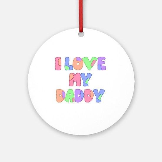 lovemydaddy1 Round Ornament