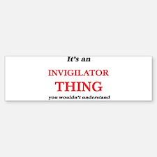 It's and Invigilator thing, you Bumper Bumper Bumper Sticker