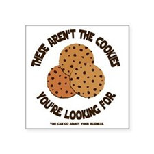"""these arent the cookies Square Sticker 3"""" x 3"""""""