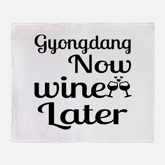 Gyongdang Now Wine Later Throw Blanket