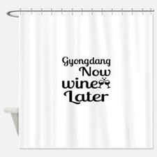 Gyongdang Now Wine Later Shower Curtain
