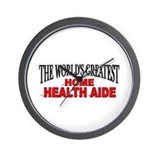 """The World's Greatest Home Health Aide"" Wall Clock"