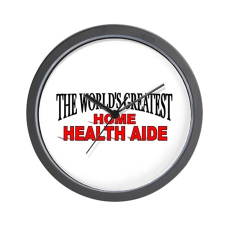 """""""The World's Greatest Home Health Aide"""" Wall Clock"""