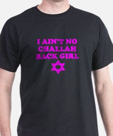 CHALLAH BACK GIRL AIN'T NO HO T-Shirt