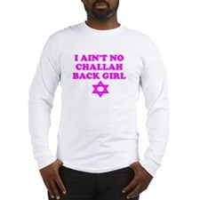 CHALLAH BACK GIRL AIN'T NO HO Long Sleeve T-Shirt