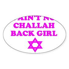 CHALLAH BACK GIRL AIN'T NO HO Oval Decal