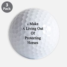 I Make A Living Out Of Protecting Horse Golf Ball