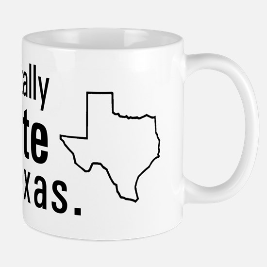 I totally hate Texas. Mug