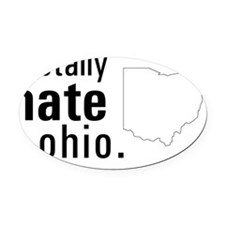 I totally hate Ohio. Oval Car Magnet