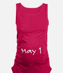 """""""May 1"""" printed on a Maternity Tank Top"""