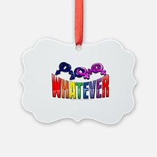 whatever Ornament