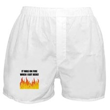 On Fire When Got Here Boxer Shorts